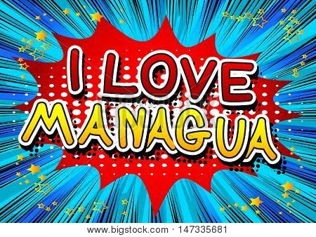 I Love Managua - Comic book style text on comic book abstract background.