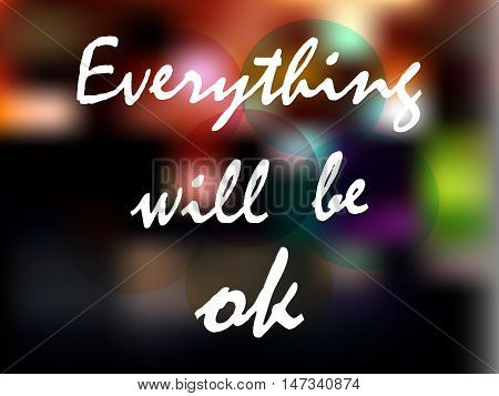 Everything will be ok - the inscription on the blurred background. Vector illustration.