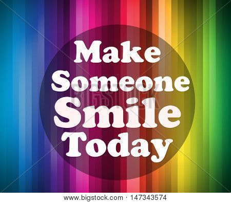 Make someone smile today , motivational message isolated on  beautiful striped background