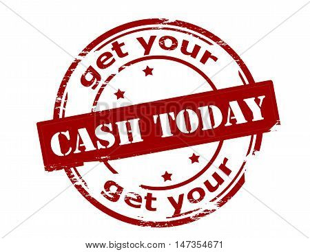 Rubber stamp with text get your cash today inside vector illustration