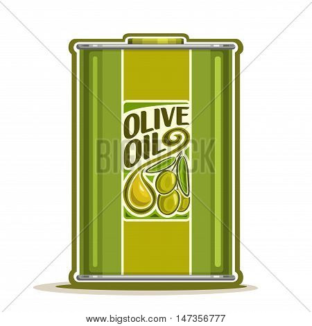 Vector logo green metal Bottle with pure Olive Oil, tin canister virgin cooking olive oil, steel can container natural organic liquid with label olives branch and oily drop, closeup isolated on white.