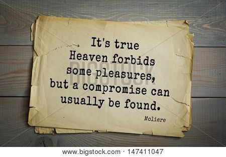 Moliere (French comedian) quote. It's true Heaven forbids some pleasures, but a compromise can usually be found.