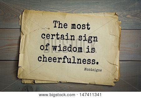 TOP-100.French writer and philosopher Michel de Montaigne quote.The most certain sign of wisdom is cheerfulness.