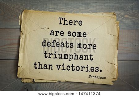TOP-100.French writer and philosopher Michel de Montaigne quote.There are some defeats more triumphant than victories.