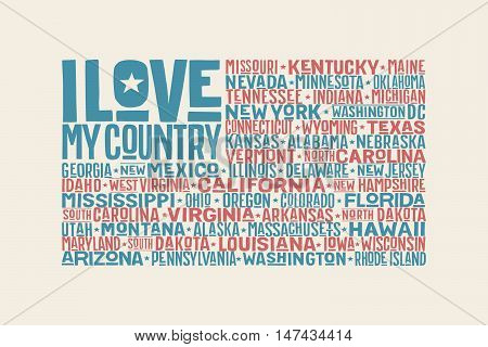 Poster of United State of America flag with states and capital cities and text I love my Country. Print for t-shirt of USA flag with names stares. Vintage typographic hand-drawn. Vector Illustration
