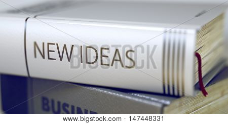 New Ideas Concept on Book Title. Book in the Pile with the Title on the Spine New Ideas. Close-up of a Book with the Title on Spine New Ideas. Book Title of New Ideas. Toned Image. 3D Illustration.
