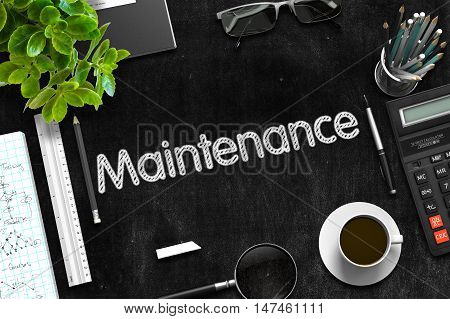 Maintenance. Business Concept Handwritten on Black Chalkboard. Top View Composition with Chalkboard and Office Supplies. 3d Rendering.