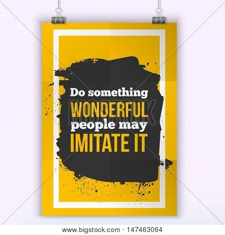 Do something wonderful. People may imitate it. Inspirational motivating quote poster for wall. A4 size easy to edit.