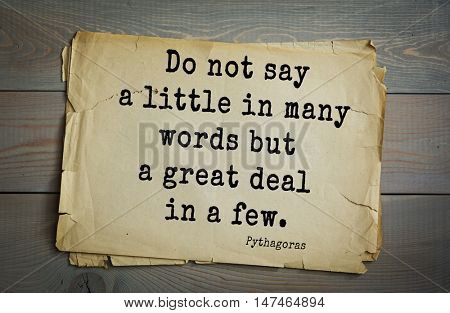 TOP-25. Pythagoras (Greek philosopher, mathematician and mystic) quote.Do not say a little in many words but a great deal in a few.
