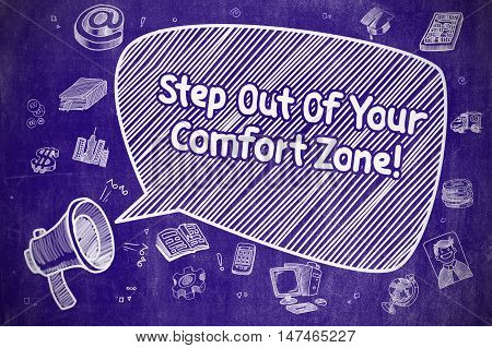 Business Concept. Horn Speaker with Text Step Out Of Your Comfort Zone. Doodle Illustration on Blue Chalkboard.