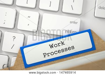 Work Processes written on Blue Archive Bookmarks of Card Index Concept on Background of Computer Keyboard. Close Up View. Selective Focus. 3D Rendering.