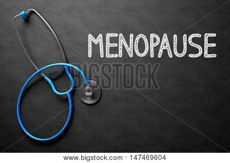 Medical Concept: Menopause - Medical Concept on Black Chalkboard. Medical Concept: Black Chalkboard with Handwritten Medical Concept - Menopause with Blue Stethoscope. Top View. 3D Rendering.
