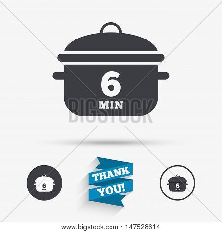 Boil 6 minutes. Cooking pan sign icon. Stew food symbol. Flat icons. Buttons with icons. Thank you ribbon. Vector