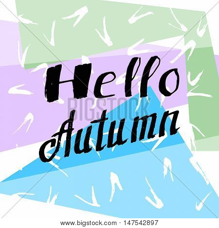 Hello Autumn. Amazing Lettering background. Perfect Hand Drawn Inscription. Decorated Card design. Handwritten letters. Poster, banner, postcard with quote, text, phrase for fall. Vector illustration.