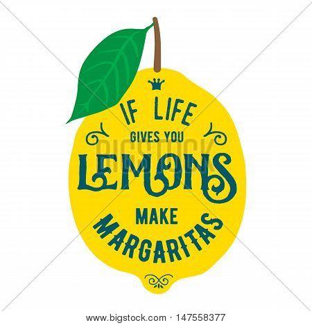 Motivation quote about lemons. Vector llustration for t-shirt, greeting card, poster or bag design. If life gives you lemons make margaritas