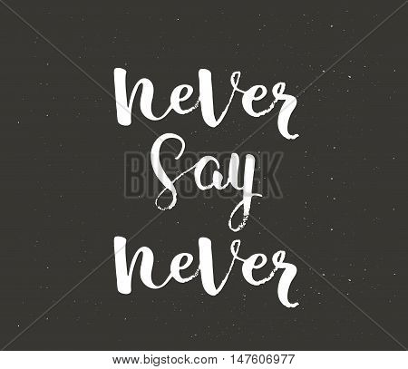 Never say never. Handdrawn lettering of a phrase Never say never.. Inspirational quote.