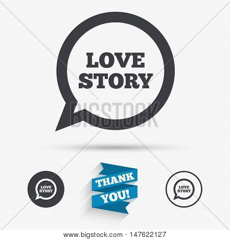 Love story speech bubble sign icon. Engagement symbol. Flat icons. Buttons with icons. Thank you ribbon. Vector