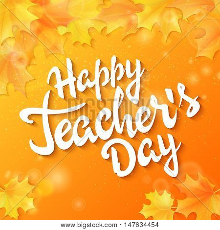 vector hand drawn teachers day lettering greeting phrase - happy teachers day - with leaves and shiny flares.