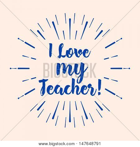 I Love My Teacher Typography. Lettering Design For Greeting Card, Logo, Stamp Or Banner. Vector Illu