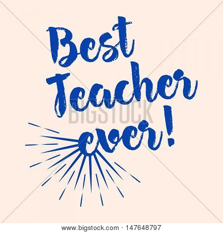 Best Teacher Ever Typography! Lettering Design For Greeting Card, Logo, Stamp Or Banner. Vector Illu