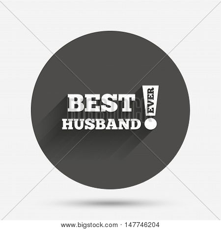 Best husband ever sign icon. Award symbol. Exclamation mark. Circle flat button with shadow. Vector