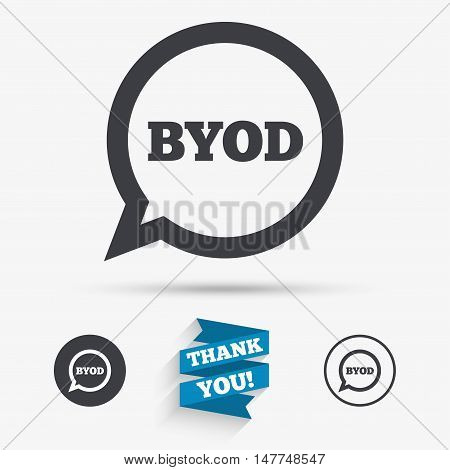 BYOD sign icon. Bring your own device symbol. Speech bubble sign. Flat icons. Buttons with icons. Thank you ribbon. Vector