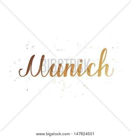 Munich. Munchen. Oktoberfest beer label. Typographic poster with hand drawn quote. Lettering with grunge texture.