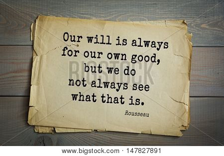 TOP-60. Jean-Jacques Rousseau (French philosopher, writer, thinker of the Enlightenment) quote.Our will is always for our own good, but we do not always see what that is.