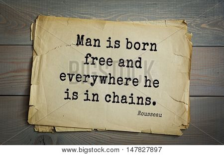 TOP-60. Jean-Jacques Rousseau (French philosopher, writer, thinker of the Enlightenment) quote.Man is born free and everywhere he is in chains.