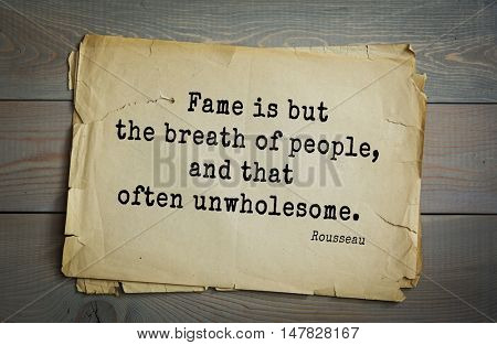 TOP-60. Jean-Jacques Rousseau (French philosopher, writer, thinker of the Enlightenment) quote. Fame is but the breath of people, and that often unwholesome.