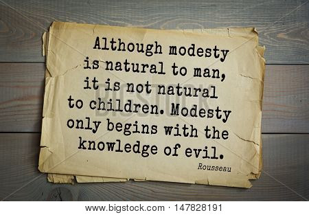 TOP-60. Jean-Jacques Rousseau (French philosopher, writer, thinker) quote. Although modesty is natural to man, it is not natural to children. Modesty only begins with the knowledge of evil.