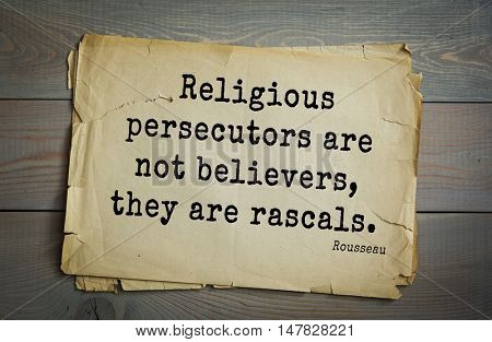TOP-60. Jean-Jacques Rousseau (French philosopher, writer, thinker of the Enlightenment) quote.Religious persecutors are not believers, they are rascals.
