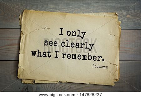 TOP-60. Jean-Jacques Rousseau (French philosopher, writer, thinker of the Enlightenment) quote.I only see clearly what I remember.