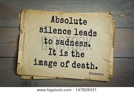 TOP-60. Jean-Jacques Rousseau (French philosopher, writer, thinker of the Enlightenment) quote.Absolute silence leads to sadness. It is the image of death.
