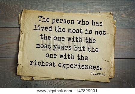 TOP-60. Jean-Jacques Rousseau (French philosopher, writer, thinker) quote. The person who has lived the most is not the one with the most years but the one with the richest experiences.