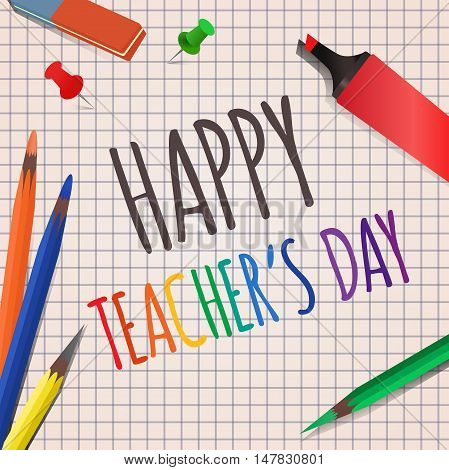 Vector illustration background with a notebook into a cell markers colored pencils eraser and thumbtacks for your creativity. Teacher's Day.