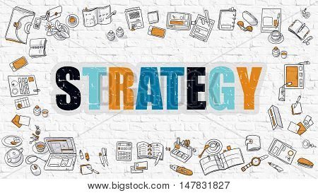 Strategy. Multicolor Inscription on White Brick Wall with Doodle Icons Around. Strategy Concept. Modern Style Illustration with Doodle Design Icons. Strategy on White Brickwall Background.