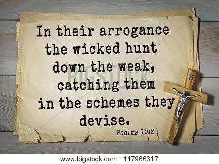 TOP-1000.  Bible verses from Psalms. In their arrogance the wicked hunt down the weak, catching them in the schemes they devise.