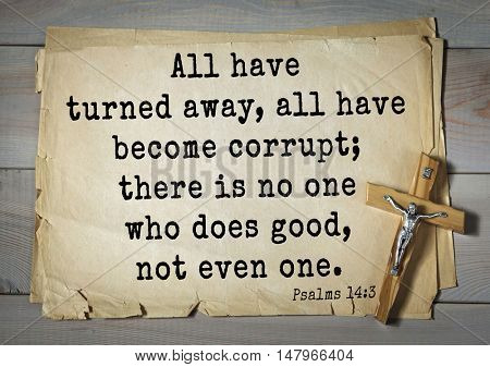 TOP-1000.  Bible verses from Psalms. All have turned away, all have become corrupt; there is no one who does good, not even one.