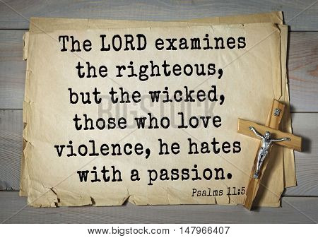 TOP-1000.  Bible verses from Psalms. The LORD examines the righteous, but the wicked, those who love violence, he hates with a passion.