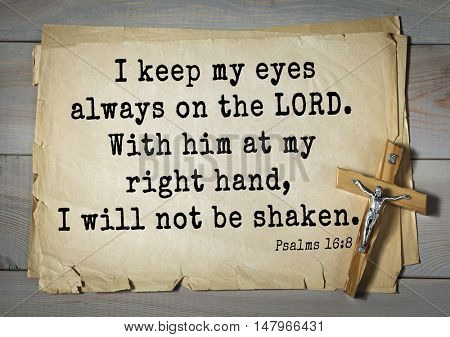 TOP-1000.  Bible verses from Psalms. I keep my eyes always on the LORD. With him at my right hand, I will not be shaken.
