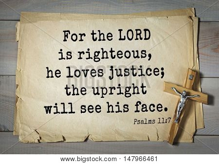 TOP-1000.  Bible verses from Psalms. For the LORD is righteous, he loves justice; the upright will see his face.