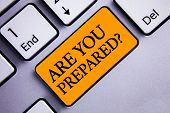 Conceptual Hand Writing Showing Are You Prepared Question. Business Photo Text Ready Preparedness Re poster