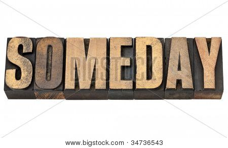 someday - at some unspecified time in the distant) future - isolated word in vintage letterpress wood type