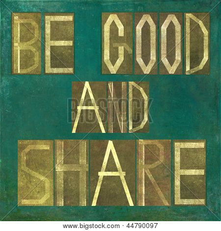 "Earthy background image and design element depicting the words ""Be good and share"""
