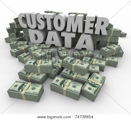 Customer Data in 3d letters and words surrounded by stacks and piles of money earned from sales and marketing to client database
