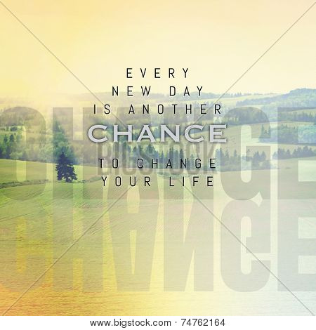 Inspirational Typographic Quote - Every new day is another chance to change your life