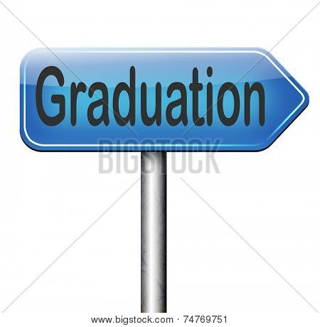 graduation day graduate and get a diploma on the university high school or college finish your studies road sign get a degree