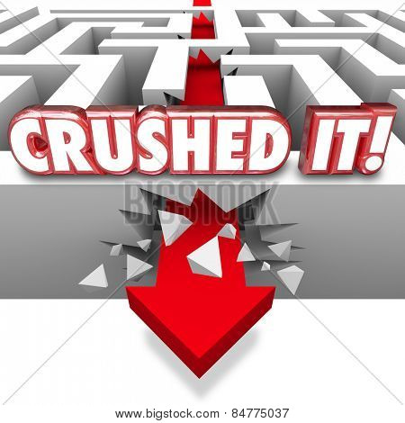Crushed It words in 3d red letters on a maze wall with arrow crashing through to boast of a great job on a finished task, goal or objective