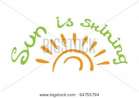 Lettering calligraphic phrase SUN IS SHINING, isolated on white